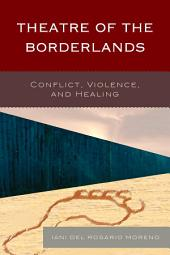 Theatre of the Borderlands: Conflict, Violence, and Healing