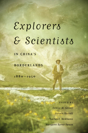 Explorers and Scientists in China s Borderlands  1880 1950 PDF