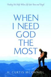 When I Need God The Most Finding His Help When Life Gets Tense And Tough Book PDF