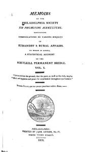 Memoirs of the Philadelphia Society for Promoting Agriculture: Containing Communications on Various Subjects in Husbandry & Rural Affairs, Volume 1