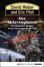 Honor Harrington: Der Sklavenplanet: Bd. 16. Roman