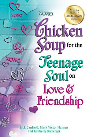 Chicken Soup for the Teenage Soul on Love   Friendship PDF