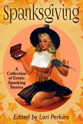 Spanksgiving: A Collection of Erotic Spanking Stories