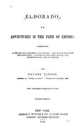 Eldorado, or Adventures in the path of empire, comprising a voyage to California, via Panama: life in San Francisco and Monterey; Pictures of the gold region, and Experiences of Mexican travel