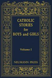 Catholic Stories for Boys and Girls: Volume 1: Volume 1
