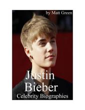 Celebrity Biographies - The Amazing Life Of Justin Bieber - Famous Stars