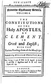 Primitive Christianity Reviv'd: In Four Volumes. Vol. I. Containing the Epistles of Ignatius ... Vol. II. The Apostolical Constitutions, in Greek and English. Vol. III. An Essay on Those Apostolical Constitutions. Vol. IV. An Account of the Primitive Faith, Concerning the Trinity and Incarnation, Volume 2