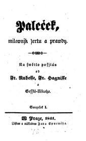 Palecek, milownjk zertu a prawdy. (Palecek, der Freund des Scherzes und der Wahrheit.) (boh.) - Prag, Spurny 1841-1847