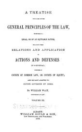 A Treatise Upon Some of the General Principles of the Law: Whether of a Legal, Or of an Equitable Nature, Including Their Relations and Application to Actions and Defenses in General, Whether in Courts of Common Law, Or Courts of Equity; and Equally Adapted to Courts Governed by Codes, Volume 3