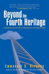 Beyond the Fourth Heritage: A Personal View on How to Transcend Our Heritages of Birth
