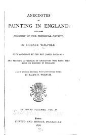 Anecdotes of Painting in England: With Some Account of the Principal Artists, with Additions by the Rev. James Dallaway, and Vertue's Catalogue of Engravers who Have Been Born Or Resided in England, Volume 2