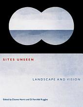 Sites Unseen: Landscape and Vision