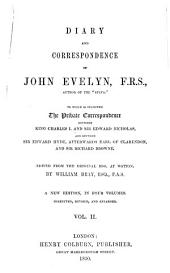 Diary and Correspondence of John Evelyn, to which is Subjoined the Private Correspondence Between King Charles I and Sir Edward Nicholas, and Between Sir Edward Hyde and Sir Richard Browne: Ed. from the Orig. Mss. at Wotton by William Bray, Volume 2