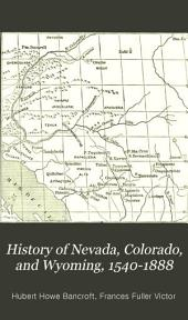 History of Nevada, Colorado, and Wyoming, 1540-1888: Volume 25