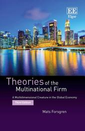 Theories of the Multinational Firm: A Multidimensional Creature in the Global Economy, Third Edition