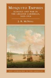 Mosquito Empires: Ecology and War in the Greater Caribbean, 1620–1914