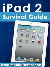 iPad 2 Survival Guide: Step-by-Step User Guide for Apple iPad 2: Getting Started, Downloading FREE eBooks, Taking Pictures, Making Video Calls, Using eMail, and Surfing the Web