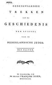 Gedenkwaardige trekken uit de geschiedenis: ten spiegel voor de Nederlandsche jeugd