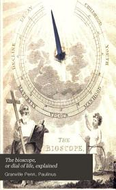 The Bioscope, Or Dial of Life, Explained: To which is Added, a Translation of St. Paulinus's Epistle to Celantia, on the Rule of Christian Life : and an Elementary View of General Chronology, with a Perpetual Solar and Lunar Calendar