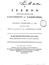 A Sermon Preached Before the University of Cambridge, on Friday, February 4th, 1780: ... By Richard Watson, ...