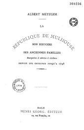 La république de Mulhouse, son histoire, ses anciennes familles bourgeoises et admises à résidence, depuis les origines jusqu'à 1798