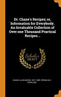 Dr  Chase s Recipes  Or  Information for Everybody  an Invaluable Collection of Over One Thousand Practical Recipes    PDF
