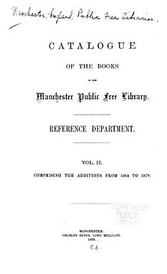 Catalogue of the Books in the Manchester Free Library  Additions from 1864 to 1879  1 v  in 2  1879