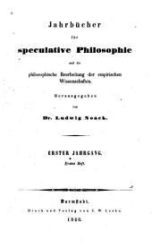 Jahrbücher für speculative Philosophie und die philosophische Bearbeitung der empirischen Wissenschaften: Band 1,Ausgabe 1