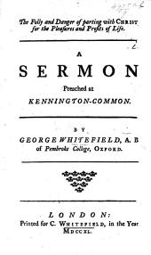 The Folly and Danger of Parting with Christ ...: A Sermon Preached at Kennington-Common