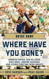 Notre Dame: Where Have You Gone? Derrick Mayes, Ken MacAfee, Nick Eddy, Jerome Heavens, and Other Fighting Irish Greats