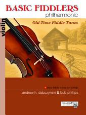 Basic Fiddlers Philharmonic: Old-Time Fiddle Tunes for Violin