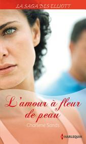 L'amour à fleur de peau (Saga): T6 - La saga des Elliott