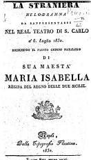 La Staniera  Melo dramma da rappresentarsi nel Real Teatro di S  Carlo a  6 Luglio 1830  etc PDF