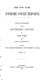 The New York Supreme Court Reports: Cases Determined in the Supreme Court from June ... 1873 [to June 1875], Volume 1