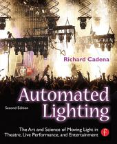 Automated Lighting: The Art and Science of Moving Light in Theatre, Live Performance and Entertainment, Edition 2