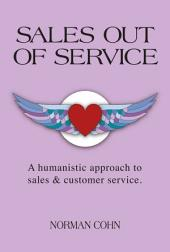 Sales Out of Service: A Humanistic Approach to Sales and Customer Service