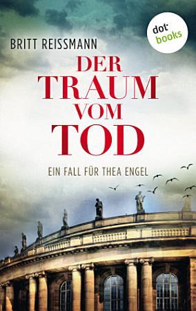 Der Traum vom Tod  Ein Fall f  r Thea Engel   Band 3 PDF