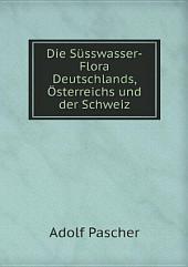Die S?sswasser-Flora Deutschlands, ?sterreichs und der Schweiz