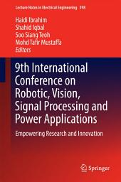 9th International Conference on Robotic, Vision, Signal Processing and Power Applications: Empowering Research and Innovation