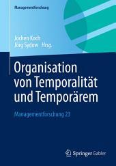 Organisation von Temporalität und Temporärem: Managementforschung 23