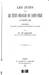 Les Juifs dans les états français du Saint-Siège au moyen âge: Documents pour servir à l'histoire des Israélites et de la papauté