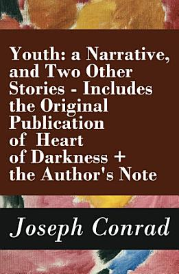 Youth  a Narrative  and Two Other Stories   Includes the Original Publication of Heart of Darkness   the Author s Note