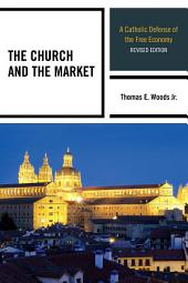 The Church and the Market: A Catholic Defense of the Free Economy, Edition 2
