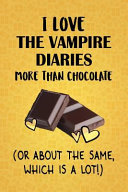 I Love The Vampire Diaries More Than Chocolate  Or About The Same  Which Is A Lot   PDF