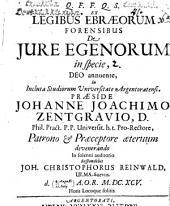 Ex Legibus Ebraeorum Forensibus De Iure Egenorum in specie