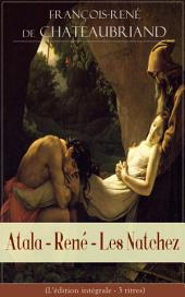 Atala - René - Les Natchez (L'édition intégrale - 3 titres): Trois romans élaborés par Chateaubriand au cours de son exil londonien