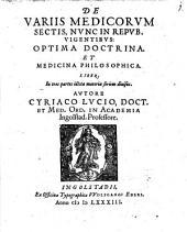 De variis medicorum sectis, nunc in republica vigentibus optima doctrina et medicina philos