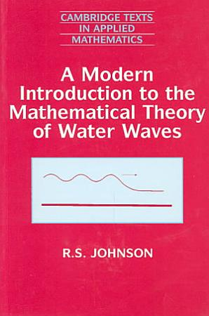A Modern Introduction to the Mathematical Theory of Water Waves PDF