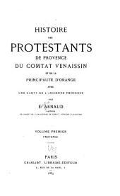 Histoire des protestants de Provence, comtat Venaissin et de la principauté d'Orange: Volumes1à2