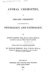 Animal Chemistry,: Or, Organic Chemistry in Its Applications to Physiology and Pathology
